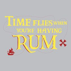 Time Flies when you're having RUM! Rum Quotes, Funny Quotes, Liquor Quotes, Gasparilla Tampa, Cut Off Shirt, Serious Quotes, Fun Signs, Pirate Life, Custom T