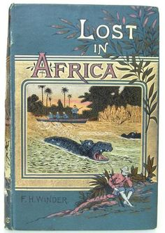 Lost in Africa, A Yarn of Adventure by  Frederick Horatio Winder, London:  Sampson Low, Marston, Searle, & Rivington  Limited 1889 - Beautiful Antique Books