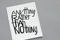 Anything Rather than Nothing