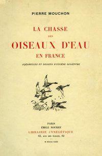 Mouchon. La chasse des oiseaux d'eau en France. 1931