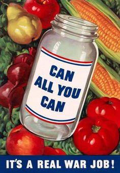 Can All You Can. It's a Real War Job! From WWII and the U.S. Office of War Information comes this poster promoting rationing and food conservation. Circa 1943. WWII food canning.