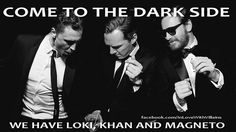 """Come to the dark side. We have Loki, Khan, and Magneto."" Tom Hiddleston, Benedict Cumberbatch, and Michael Fassbender. As we American Southerners say, ""Day … um!"" (We make a four-letter, one syllable word into two syllables….)"