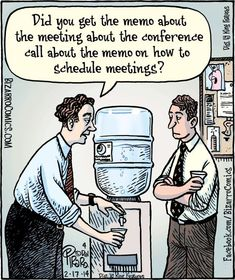 The Cartoonist Group - Dan Piraro :: Bizarro :: :: Image :: Did you get the memo about the meeting about the conference call about the memo on how to schedule meetings? Laugh Cartoon, Funny Cartoons, Funny Memes, Hilarious, Hr Humor, Office Cartoon, Bizarro Comic, Comics Kingdom, Office Humor