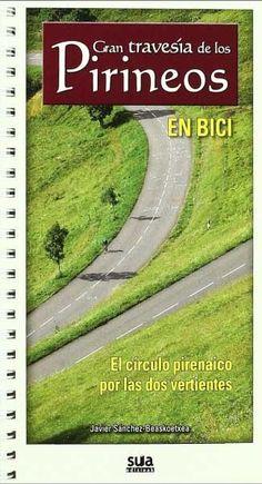 SÁNCHEZ-BEASKOETXEA, JAVIER. Gran travesía de los Pirineos en bici : el círculo pirenaico por las dos vertientes (796 SAN gra): Hacer la transpirenaica ascendiendo algunos de los puertos más famosos del Tour de Francia es uno de los sueños de todos los que practican el ciclismo de carretera. Con esta guía, el viajero podrá completar la vuelta a los Pirineos conociendo algunas de las carreteras más bonitas tanto al sur como al norte de las montañas. Paisajes de ensueño en relativamente pocos…