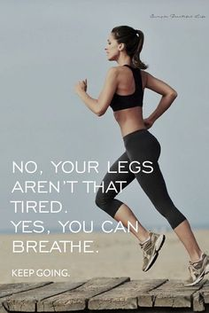 No, your legs aren't that tired. Yes, you can breathe. Keep going. | http://www.simplebeautifullife.net