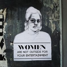 """""""Women are not outside for your entertainment"""" [follow this link to find a short video and analysis of how the media promotes sexual objectification: http://www.thesociologicalcinema.com/1/post/2012/10/sexual-objectification-what-is-it.html] Artist: Tatyana Fazlalizadeh, Brooklyn, 2013"""