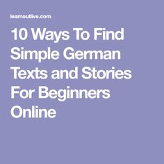10 Ways To Find Simple German Texts and Stories For Beginners Online