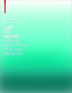 Out of water : design solutions for arid regions / Liat Margolis, Aziza Chaouni ; with a foreward by Herbert Dreisei. Signatura: 67 MAG  Na biblioteca: http://kmelot.biblioteca.udc.es/record=b1525463~S1*gag
