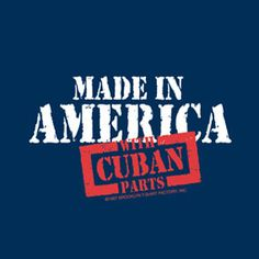 REPRESENT! Made in the USA with Cuban parts!