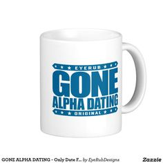 GONE ALPHA DATING - Only Date Fighters & Warriors Classic White Coffee Mug - #alphamale #winner #fighter #warrior #dating #firstdate #realmen #testosterone