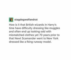 Haha well Newt does travel a lot for all his animals so made that's it. I don't know his blood status but maybe he's a halfblood and his muggle parents taught them how to dress like a muggle. It would explain how Newt thought it was stupid how in America you can't be in a relationship with a Muggle.