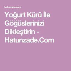 Yoğurt Kürü İle Göğüslerinizi Dikleştirin - Hatunzade.Com