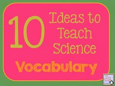 Science Solutions: 10 Ideas to Teach Content Vocabulary