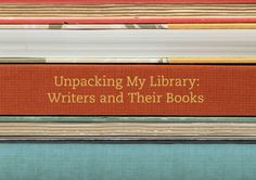 """Writers and Their Books: Inside Famous Authors' Personal Libraries // A self without a shelf remains cryptic; a home without books naked."""" ~ Leah Price"""