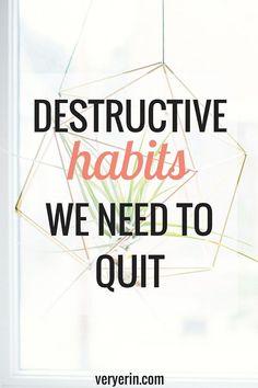 Destructive Habits We Need to Quit | Self Improvement | Mental Health - Very Erin Blog