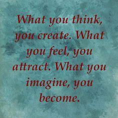 Visualize & it will manifest. Your thoughts can become your reality.