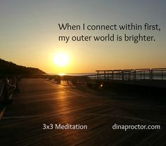When I connect within first, my outer world is brighter.