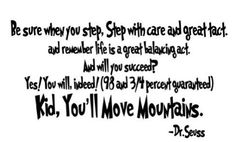 "Dr Seuss quote from, ""Oh! The places You'll Go!"""