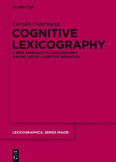 Cognitive lexicography : a new approach to lexicography making use of cognitive semantics / Carolin Ostermann. De Gruyter, cop. 2015