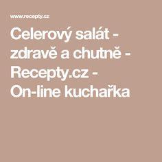 Celerový salát - zdravě a chutně - Recepty.cz - On-line kuchařka Healing Herbs, Low Carb, Organic, Natural, Syrup, Anatomy, Medicinal Plants, Nature, Herbal Medicine