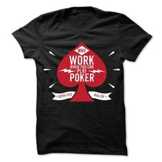 Why Work When You Can Play Poker T-Shirt Hoodie Sweatshirts oai. Check price ==► http://graphictshirts.xyz/?p=61458