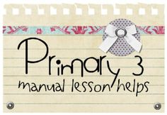 Primary lesson ideas/activities. Good activities to make the short lessons last and the kids will have fun too. Has lots of ideas not just for primary but for family time too.