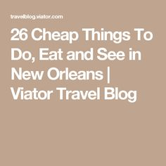 26 Cheap Things To Do, Eat and See in New Orleans | Viator Travel Blog