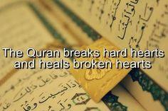 The Qur'an breaks hard hearts and heals broken hearts.