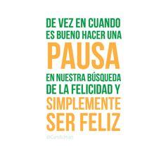 """""""De vez en cuando es bueno hacer una pausa en nuestra búsqueda de la felicidad y simplemente ser feliz"""". #Citas #Frases @Candidman"""