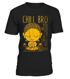 """# Buddha Yoga Buddhism Zen - Chill Bro t-shirt .  Special Offer, not available in shops      Comes in a variety of styles and colours      Buy yours now before it is too late!      Secured payment via Visa / Mastercard / Amex / PayPal      How to place an order            Choose the model from the drop-down menu      Click on """"Buy it now""""      Choose the size and the quantity      Add your delivery address and bank details      And that's it!      Tags: Buddha Yoga Buddhism Zen, hill Bro…"""