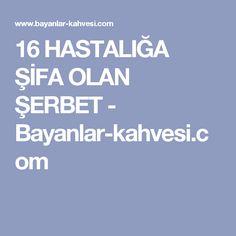 16 HASTALIĞA ŞİFA OLAN ŞERBET - Bayanlar-kahvesi.com