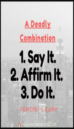 Quote – A Deadly Combination= 1. Say it. 2. Affirm it. 3. Do it!     — DEMOND CRUMP / #TheSharonOsborne