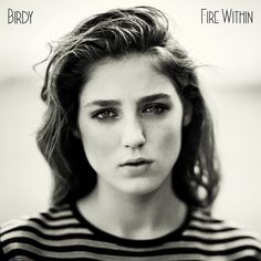 Birdy - Fire Within (Full Album) 2013...I MUST HAVE THIS CD..Stunningly EXCELLENT and BRILLIANT!!