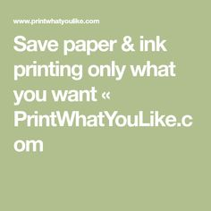 Save paper & ink printing only what you want « PrintWhatYouLike.com