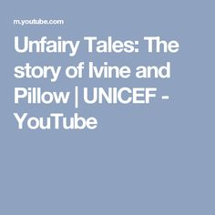 Unfairy Tales: The story of Ivine and Pillow | UNICEF - YouTube