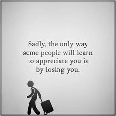 :( Quotes To Live By, Life Quotes, Appreciate You, The Only Way, Losing You, Some People, Friendship Quotes, Appreciation, Inspirational Quotes