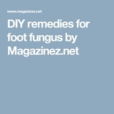 DIY remedies for foot fungus by Magazinez.net