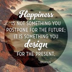 Design your happiness NOW ☺️