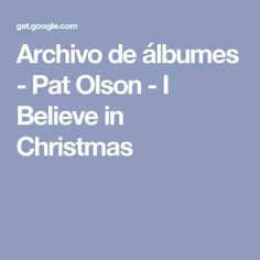 Archivo de álbumes - Pat Olson - I Believe in Christmas