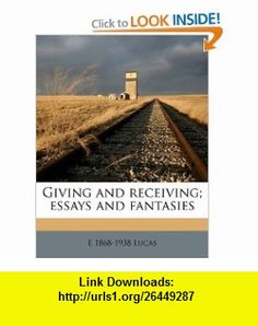 Giving and receiving; essays and fantasies (9781176626355) E 1868-1938 Lucas , ISBN-10: 1176626353  , ISBN-13: 978-1176626355 ,  , tutorials , pdf , ebook , torrent , downloads , rapidshare , filesonic , hotfile , megaupload , fileserve
