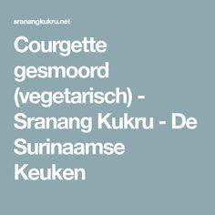 Courgette gesmoord (vegetarisch) - Sranang Kukru - De Surinaamse Keuken