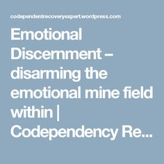 Emotional Discernment – disarming the emotional mine field within | Codependency Recovery Expert Robert Burney