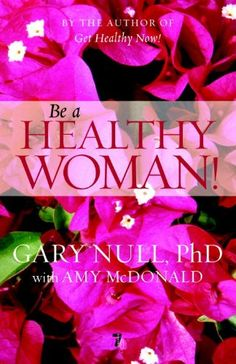Be a Healthy Woman! by Gary Null, Amy McDonald #Books #Health #Woman