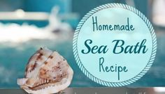 Can't Get to the Beach? Try this Homemade Sea Bath Recipe!