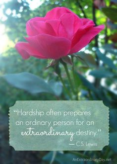 """C.S. Lewis Quote on being extraordinary: """"Hardship often prepares an ordinary person for an extraordinary destiny"""" Click over download this as a FREE printable."""
