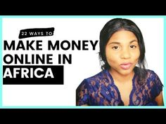 22 Ways to Make Money Online in South Africa | Kenya, Ghana, Africa | Make Money Online 2020 - YouTube