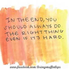Do the right thing!  Don't chose the easy way out!  Getting your way by lying, cheating, etc. will catch up to you in the end!  Think of someone who cheated their way to the top.  Do you feel inspired?  I know I don't!  I am inspired by those who take the high road!    Stand firm in your convictions!   #wordsofwisdom #quotes #nevergiveup #newsflash #inspire