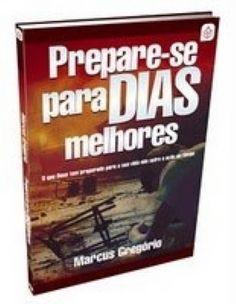 Livro Marcus Gregório - Prepare-se para dias melhores |