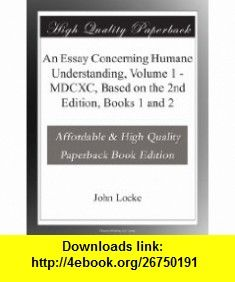 An Essay Concerning Humane Understanding, Volume 1 - MDCXC, Based on the 2nd Edition,  1 and 2 John Locke ,   ,  , ASIN: B003YJFYAU , tutorials , pdf , ebook , torrent , downloads , rapidshare , filesonic , hotfile , megaupload , fileserve