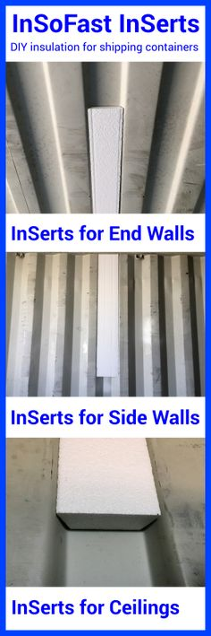 InSoFast InSerts make it easy to insulate your shipping container. InSoFast panels can be installed directly over the InSerts, leaving a smooth surface for installing drywall and other wall finishes.